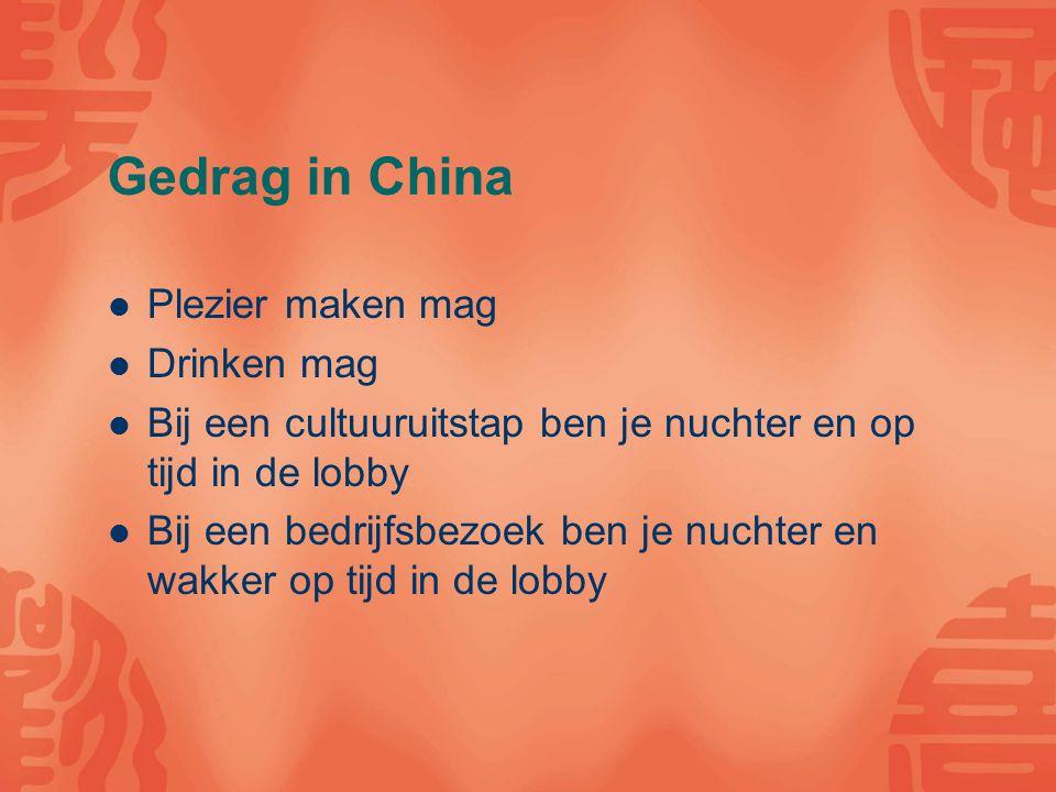 Gedrag in China Plezier maken mag Drinken mag Bij een cultuuruitstap ben je nuchter en op tijd in de lobby Bij een bedrijfsbezoek ben je nuchter en wakker op tijd in de lobby
