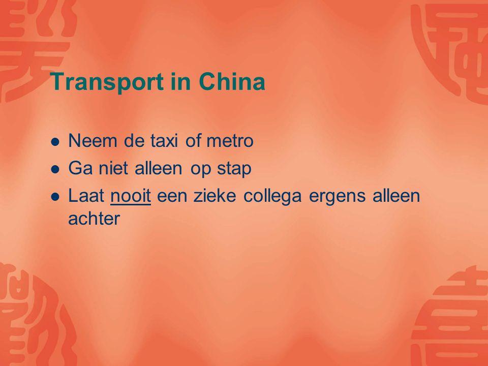 Transport in China Neem de taxi of metro Ga niet alleen op stap Laat nooit een zieke collega ergens alleen achter