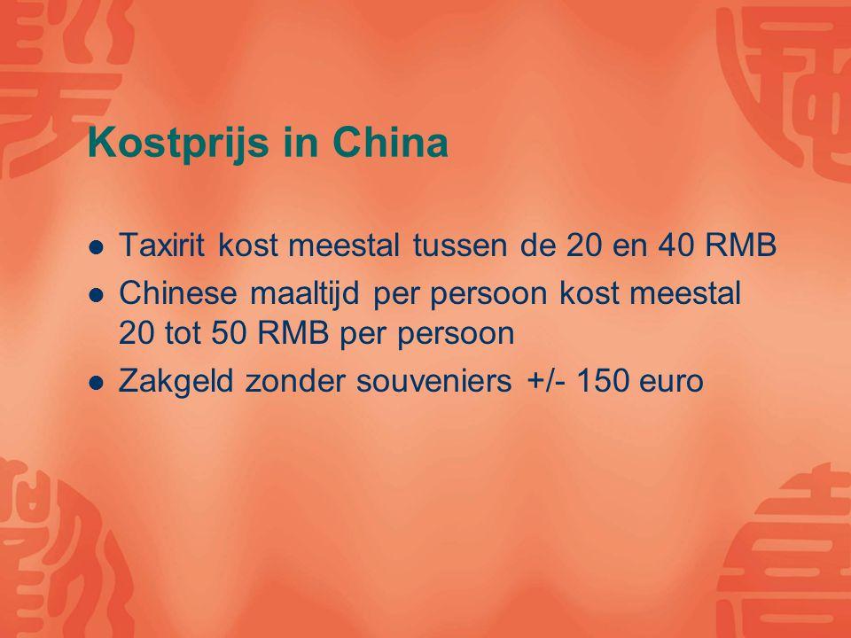 Kostprijs in China Taxirit kost meestal tussen de 20 en 40 RMB Chinese maaltijd per persoon kost meestal 20 tot 50 RMB per persoon Zakgeld zonder souveniers +/- 150 euro