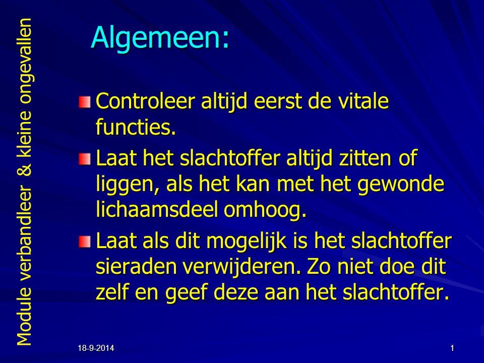 Module verbandleer & kleine ongevallen 18-9-20141 Algemeen: Controleer altijd eerst de vitale functies. Laat het slachtoffer altijd zitten of liggen,