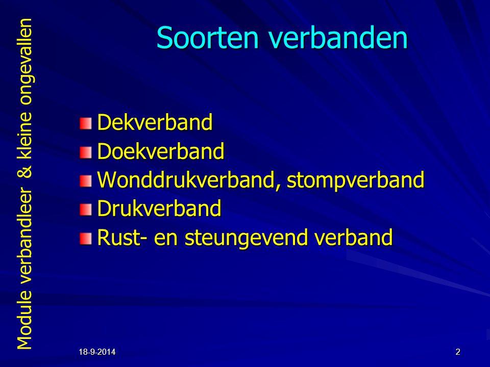 Module verbandleer & kleine ongevallen 18-9-20142 Soorten verbanden DekverbandDoekverband Wonddrukverband, stompverband Drukverband Rust- en steungeve