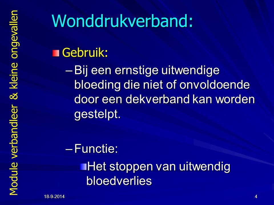 Module verbandleer & kleine ongevallen 18-9-20144 Wonddrukverband: Gebruik: –Bij een ernstige uitwendige bloeding die niet of onvoldoende door een dek