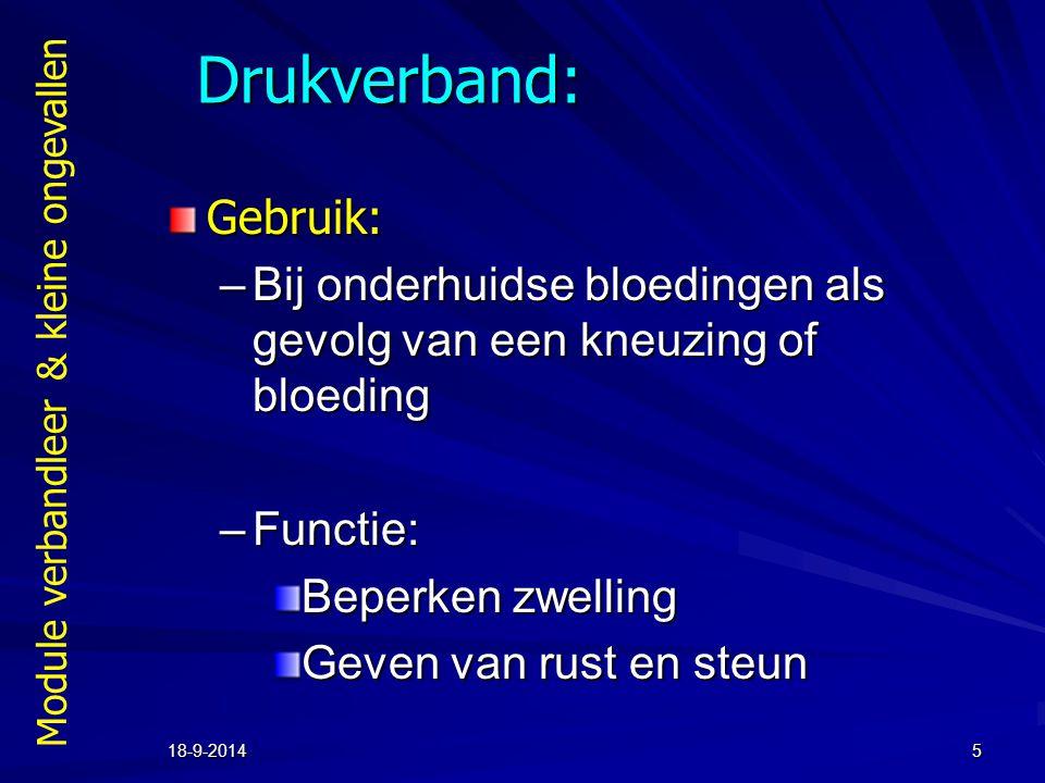 Module verbandleer & kleine ongevallen 18-9-20145 Drukverband: Gebruik: –Bij onderhuidse bloedingen als gevolg van een kneuzing of bloeding –Functie: