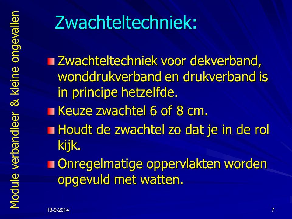 Module verbandleer & kleine ongevallen 18-9-20147 Zwachteltechniek: Zwachteltechniek voor dekverband, wonddrukverband en drukverband is in principe he