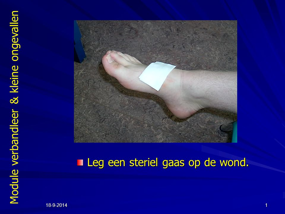Module verbandleer & kleine ongevallen 18-9-20141 Leg een steriel gaas op de wond.