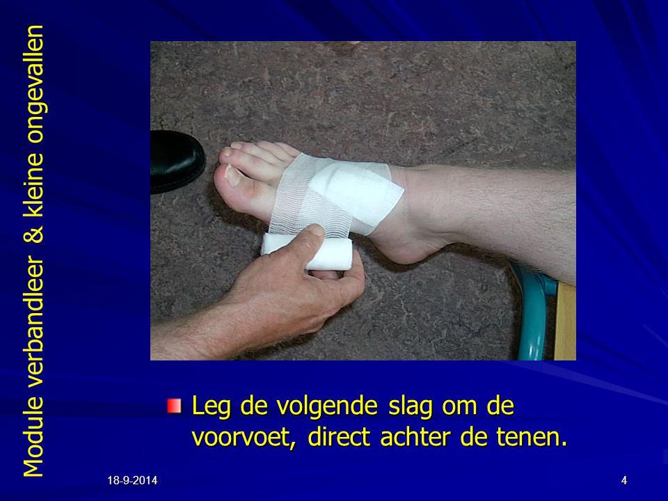 Module verbandleer & kleine ongevallen 18-9-20144 Leg de volgende slag om de voorvoet, direct achter de tenen.