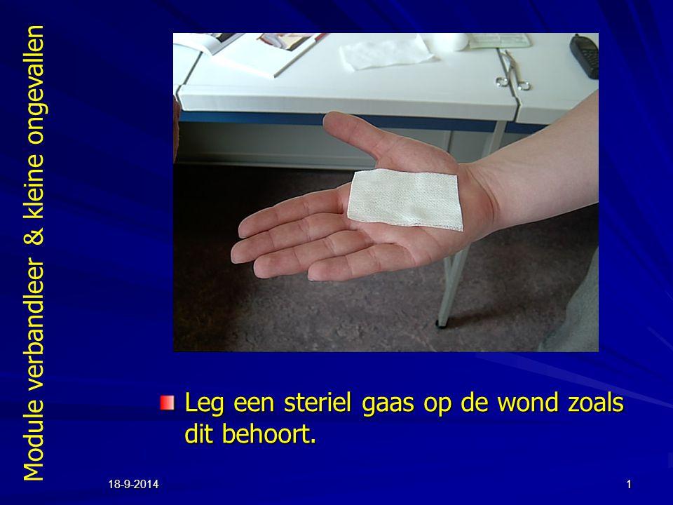 Module verbandleer & kleine ongevallen 18-9-20141 Leg een steriel gaas op de wond zoals dit behoort.
