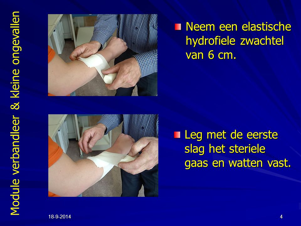 Module verbandleer & kleine ongevallen 18-9-20144 Neem een elastische hydrofiele zwachtel van 6 cm. Leg met de eerste slag het steriele gaas en watten