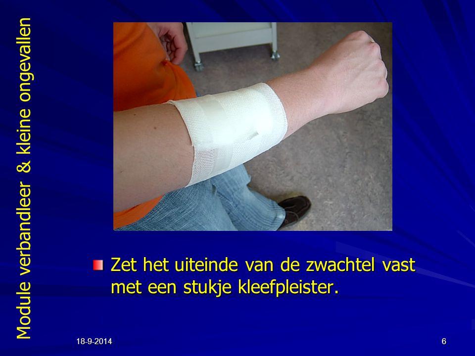 Module verbandleer & kleine ongevallen 18-9-20146 Zet het uiteinde van de zwachtel vast met een stukje kleefpleister.