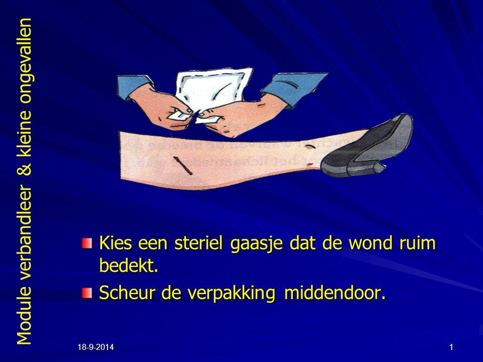 Module verbandleer & kleine ongevallen 18-9-20141 Kies een steriel gaasje dat de wond ruim bedekt. Scheur de verpakking middendoor.