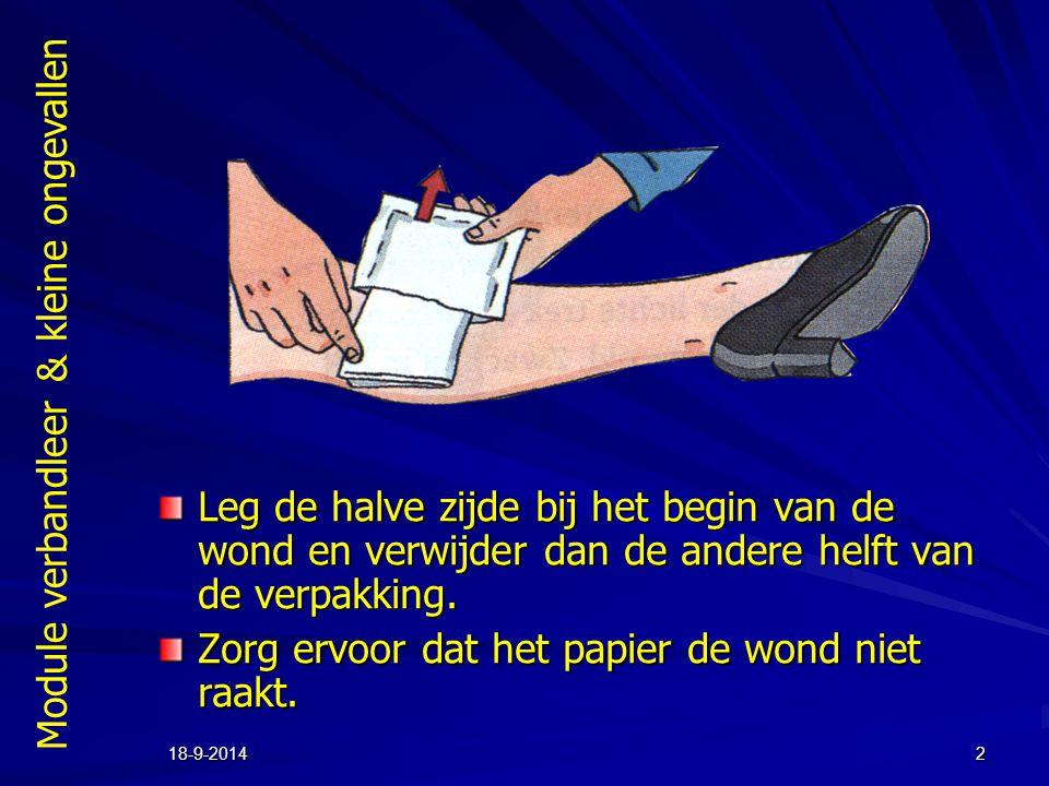 Module verbandleer & kleine ongevallen 18-9-20142 Leg de halve zijde bij het begin van de wond en verwijder dan de andere helft van de verpakking. Zor