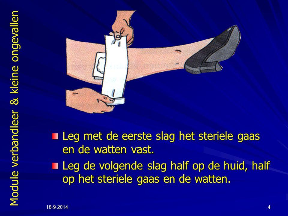 Module verbandleer & kleine ongevallen 18-9-20144 Leg met de eerste slag het steriele gaas en de watten vast. Leg de volgende slag half op de huid, ha