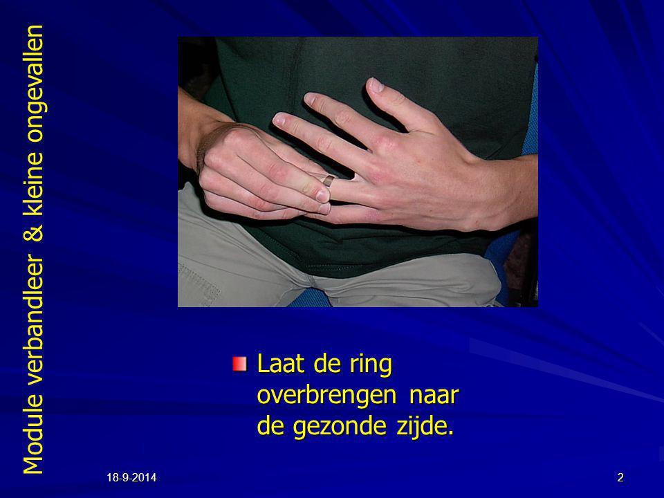 Module verbandleer & kleine ongevallen 18-9-20142 Laat de ring overbrengen naar de gezonde zijde.