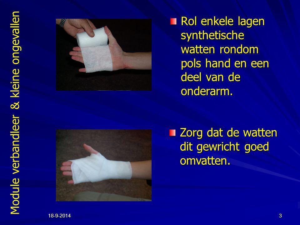 Module verbandleer & kleine ongevallen 18-9-20143 Rol enkele lagen synthetische watten rondom pols hand en een deel van de onderarm. Zorg dat de watte