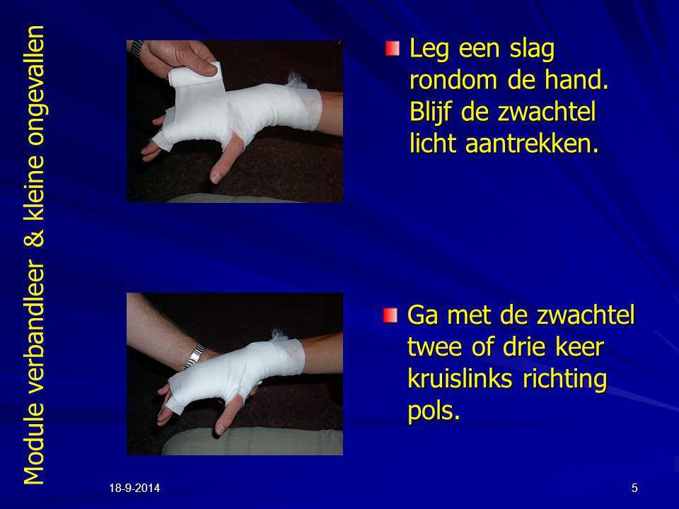 Module verbandleer & kleine ongevallen 18-9-20145 Leg een slag rondom de hand. Blijf de zwachtel licht aantrekken. Ga met de zwachtel twee of drie kee