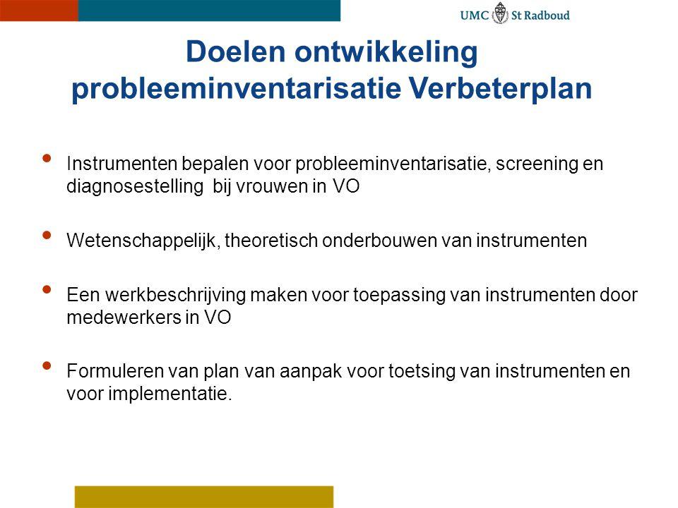 Doelen ontwikkeling probleeminventarisatie Verbeterplan Instrumenten bepalen voor probleeminventarisatie, screening en diagnosestelling bij vrouwen in