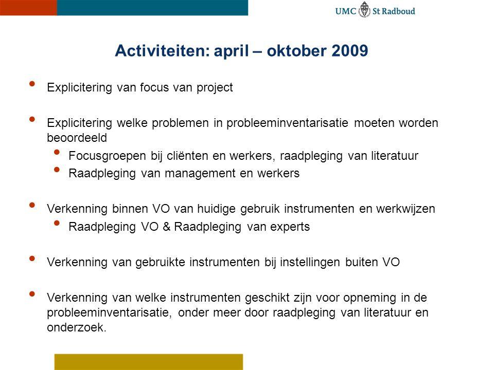 Activiteiten: april – oktober 2009 Explicitering van focus van project Explicitering welke problemen in probleeminventarisatie moeten worden beoordeel