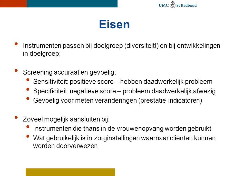 Eisen Instrumenten passen bij doelgroep (diversiteit!) en bij ontwikkelingen in doelgroep; Screening accuraat en gevoelig: Sensitiviteit: positieve sc