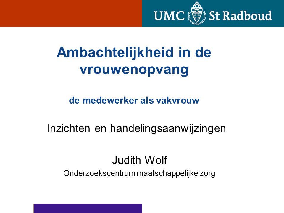 Ambachtelijkheid in de vrouwenopvang de medewerker als vakvrouw Inzichten en handelingsaanwijzingen Judith Wolf Onderzoekscentrum maatschappelijke zorg