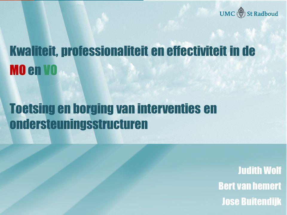 Kwaliteit, professionaliteit en effectiviteit in de MO en VO Toetsing en borging van interventies en ondersteuningsstructuren Judith Wolf Bert van hem