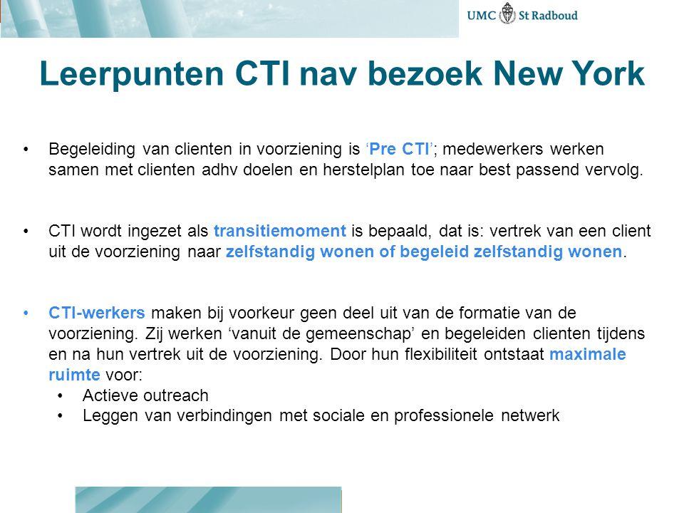 Leerpunten CTI nav bezoek New York Begeleiding van clienten in voorziening is 'Pre CTI'; medewerkers werken samen met clienten adhv doelen en herstelp