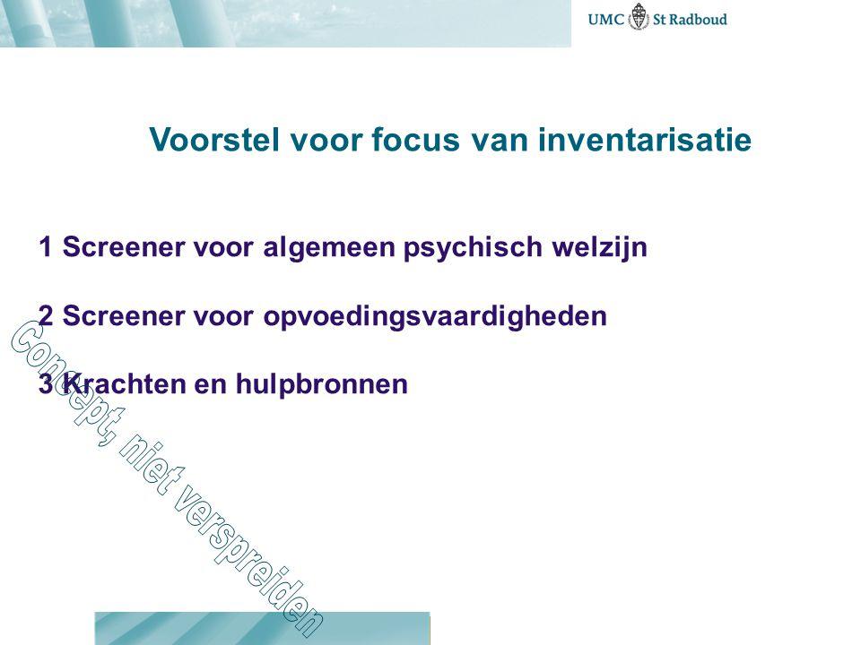 1 Screener voor algemeen psychisch welzijn 2 Screener voor opvoedingsvaardigheden 3 Krachten en hulpbronnen Voorstel voor focus van inventarisatie