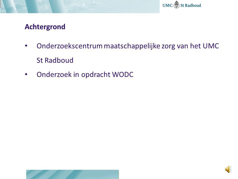 Achtergrond Onderzoekscentrum maatschappelijke zorg van het UMC St Radboud Onderzoek in opdracht WODC
