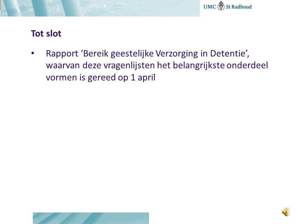 Tot slot Rapport 'Bereik geestelijke Verzorging in Detentie', waarvan deze vragenlijsten het belangrijkste onderdeel vormen is gereed op 1 april
