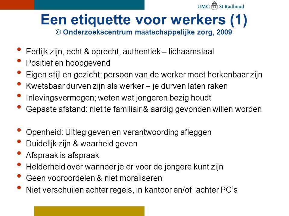 Een etiquette voor werkers (1) © Onderzoekscentrum maatschappelijke zorg, 2009 Eerlijk zijn, echt & oprecht, authentiek – lichaamstaal Positief en hoo