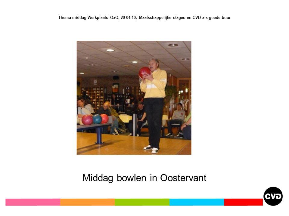 Thema middag Werkplaats OxO, 20-04-10, Maatschappelijke stages en CVD als goede buur Middag bowlen in Oostervant