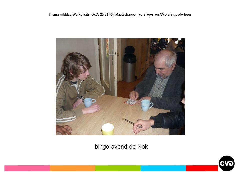 Thema middag Werkplaats OxO, 20-04-10, Maatschappelijke stages en CVD als goede buur bingo avond de Nok