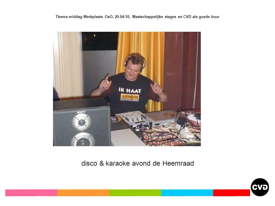 Thema middag Werkplaats OxO, 20-04-10, Maatschappelijke stages en CVD als goede buur disco & karaoke avond de Heemraad
