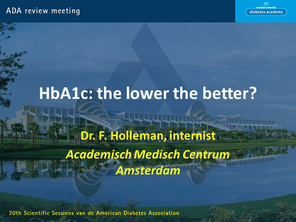 HbA1c: the lower the better? Dr. F. Holleman, internist Academisch Medisch Centrum Amsterdam