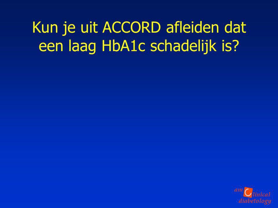 linical diabetology am Kun je uit ACCORD afleiden dat een laag HbA1c schadelijk is?