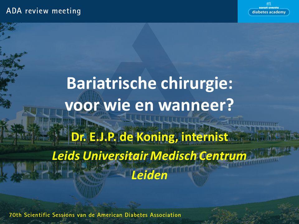 Bariatrische chirurgie: voor wie en wanneer? Dr. E.J.P. de Koning, internist Leids Universitair Medisch Centrum Leiden