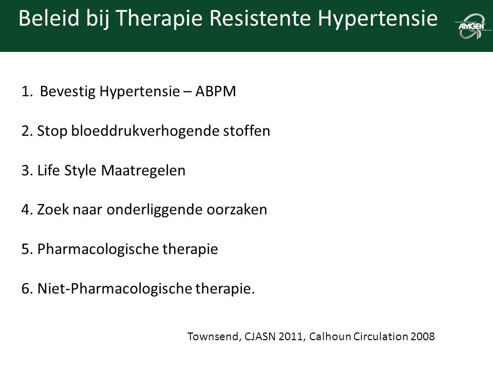 Beleid bij Therapie Resistente Hypertensie 1.Bevestig Hypertensie – ABPM 2. Stop bloeddrukverhogende stoffen 3. Life Style Maatregelen 4. Zoek naar on