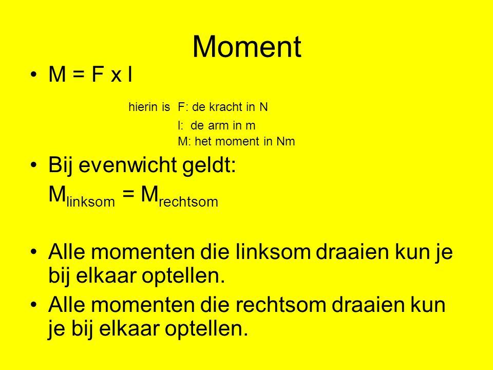 Moment M = F x l hierin isF: de kracht in N l: de arm in m M: het moment in Nm Bij evenwicht geldt: M linksom = M rechtsom Alle momenten die linksom d