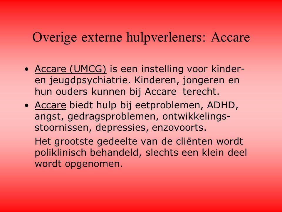 Overige externe hulpverleners: Accare Accare (UMCG) is een instelling voor kinder- en jeugdpsychiatrie. Kinderen, jongeren en hun ouders kunnen bij Ac