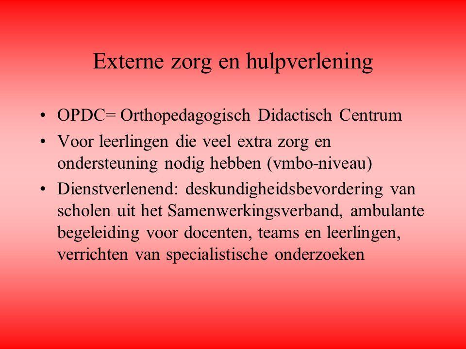 Externe zorg en hulpverlening OPDC= Orthopedagogisch Didactisch Centrum Voor leerlingen die veel extra zorg en ondersteuning nodig hebben (vmbo-niveau