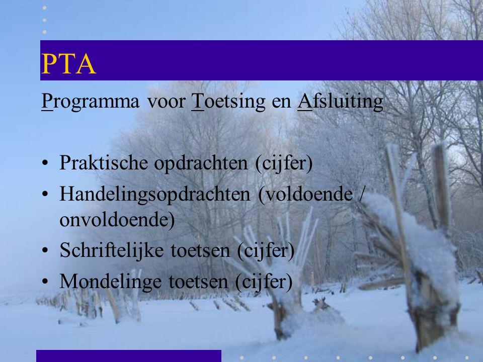 PTA Programma voor Toetsing en Afsluiting Praktische opdrachten (cijfer) Handelingsopdrachten (voldoende / onvoldoende) Schriftelijke toetsen (cijfer)