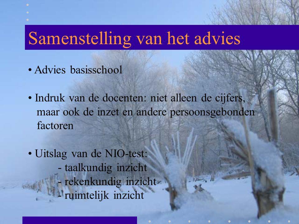 Samenstelling van het advies Advies basisschool Indruk van de docenten: niet alleen de cijfers, maar ook de inzet en andere persoonsgebonden factoren