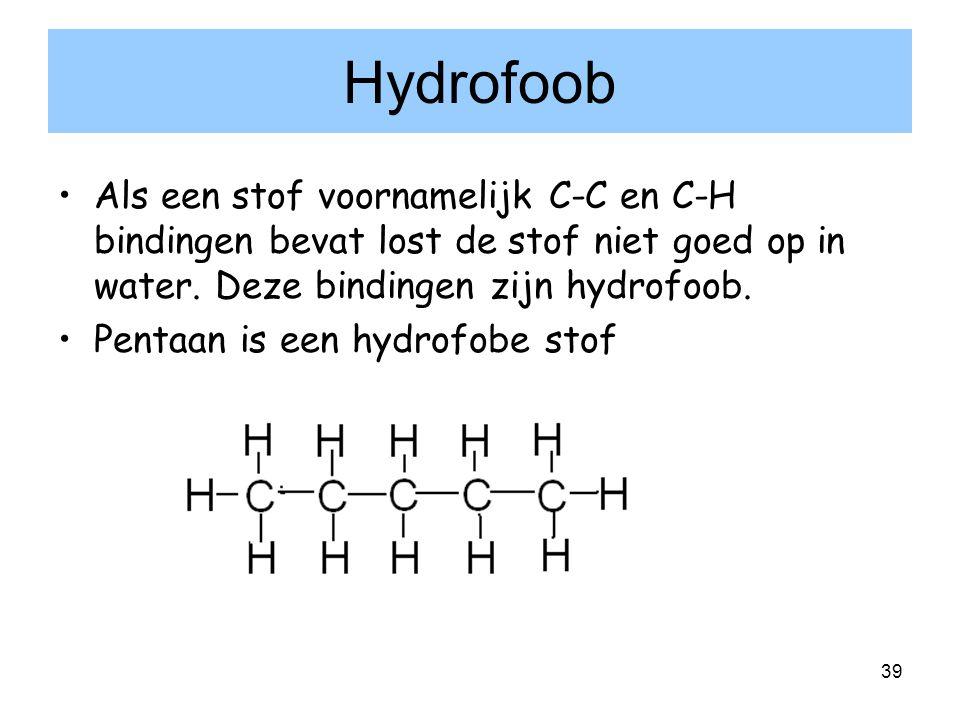 39 Hydrofoob Als een stof voornamelijk C-C en C-H bindingen bevat lost de stof niet goed op in water. Deze bindingen zijn hydrofoob. Pentaan is een hy