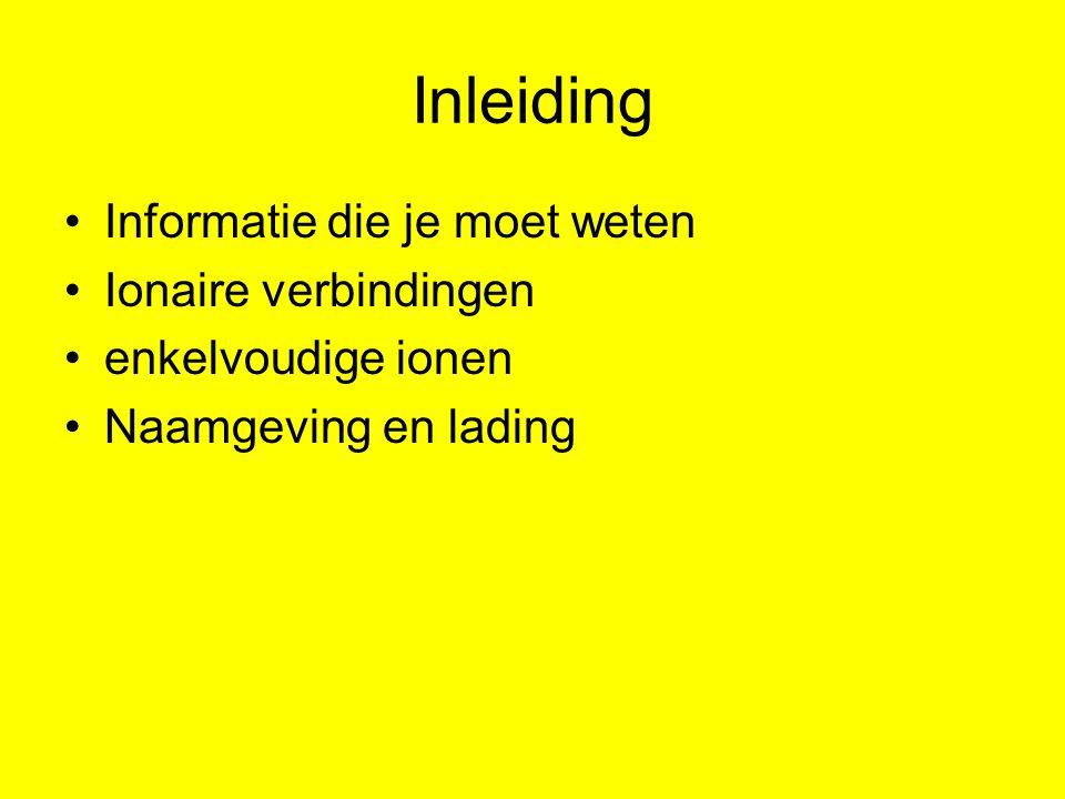 Inleiding Informatie die je moet weten Ionaire verbindingen enkelvoudige ionen Naamgeving en lading