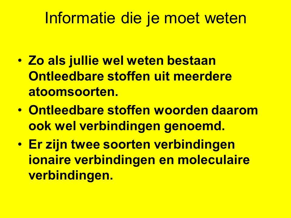 Informatie die je moet weten Zo als jullie wel weten bestaan Ontleedbare stoffen uit meerdere atoomsoorten.