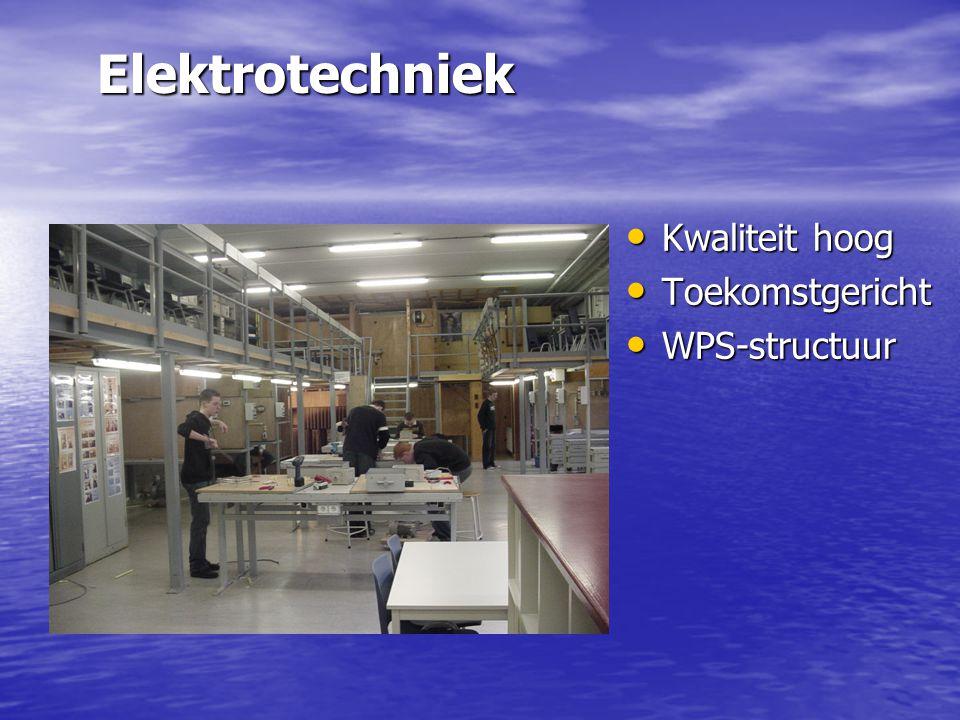 Elektrotechniek Kwaliteit hoog Kwaliteit hoog Toekomstgericht Toekomstgericht WPS-structuur WPS-structuur