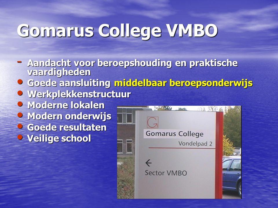 Gomarus College VMBO - Aandacht voor beroepshouding en praktische vaardigheden Goede aansluiting middelbaar beroepsonderwijs Goede aansluiting middelb