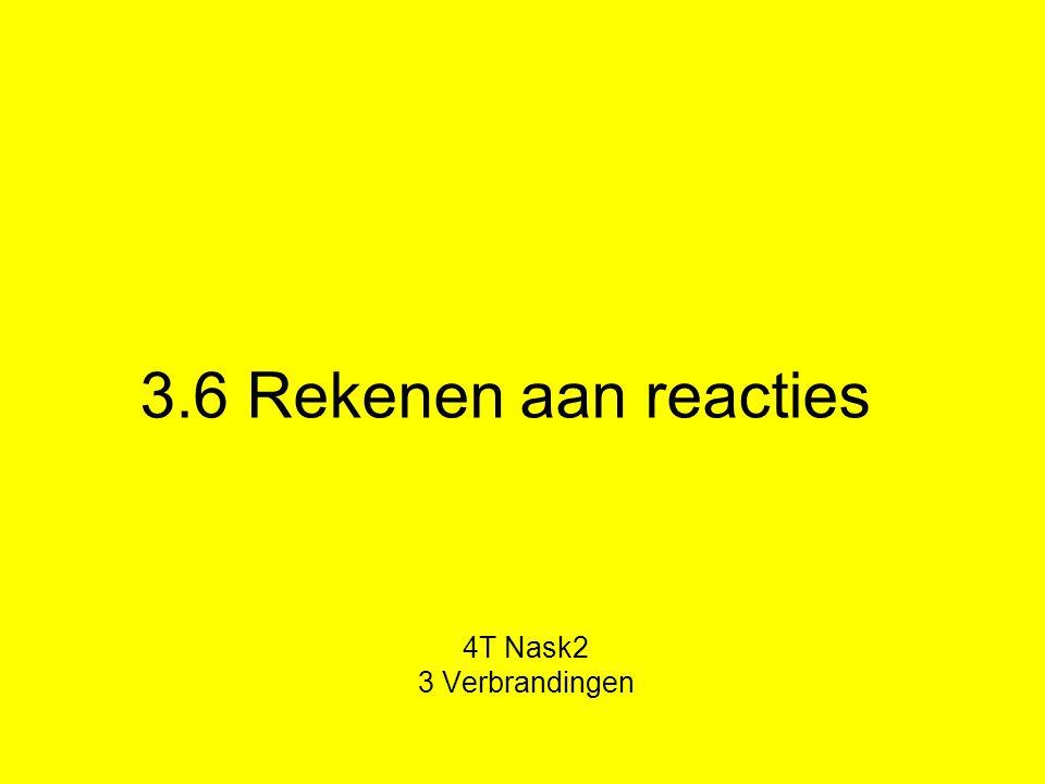 3.6 Rekenen aan reacties 4T Nask2 3 Verbrandingen