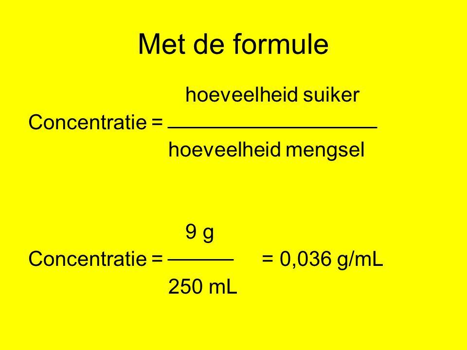 Met de formule hoeveelheid suiker Concentratie = hoeveelheid mengsel 9 g Concentratie == 0,036 g/mL 250 mL