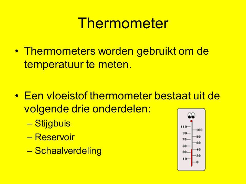 Thermometer Thermometers worden gebruikt om de temperatuur te meten. Een vloeistof thermometer bestaat uit de volgende drie onderdelen: –Stijgbuis –Re