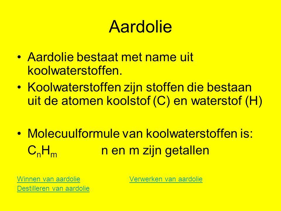 Aardolie Aardolie bestaat met name uit koolwaterstoffen. Koolwaterstoffen zijn stoffen die bestaan uit de atomen koolstof (C) en waterstof (H) Molecuu
